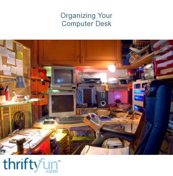 organizing your computer desk thriftyfun