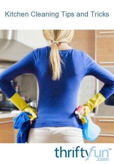 Kitchen Cleaning Tips And Tricks Thriftyfun
