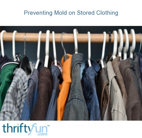 Preventing Mold Stored Clothing Thriftyfun