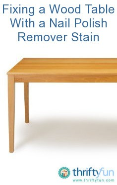 Fixing A Wood Table With A Nail Polish Remover Stain