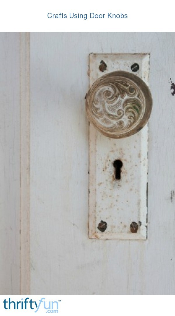 Crafts Using Old Door Knobs Thriftyfun