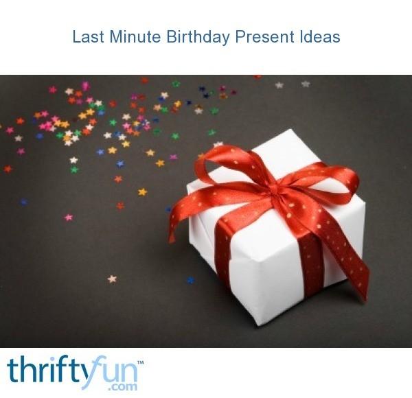 Good Last Minute Wedding Gifts: Last Minute Birthday Present Ideas