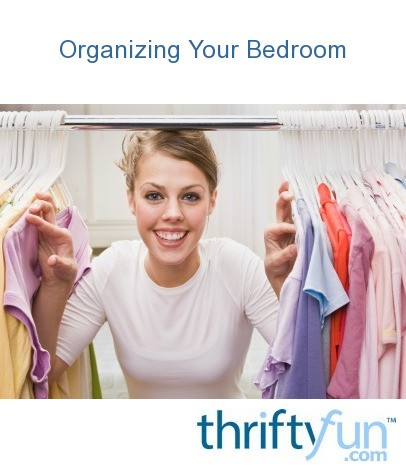 organizing your bedroom thriftyfun