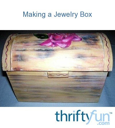 making a jewelry box thriftyfun. Black Bedroom Furniture Sets. Home Design Ideas