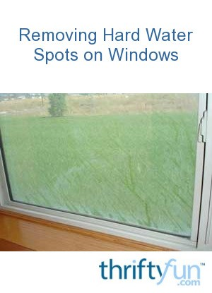 Thrifty Auto Sales >> Removing Hard Water Spots on Windows | ThriftyFun