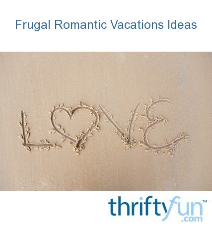 Frugal romantic vacation ideas thriftyfun for Romantic weekend getaway ideas
