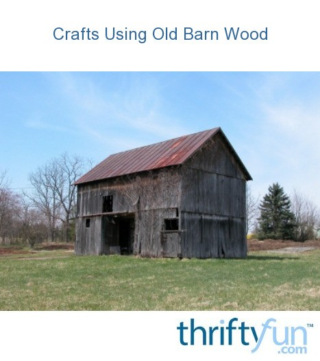 Crafts Using Old Barn Wood Thriftyfun