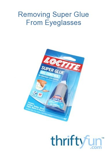 Crazy Glue Glasses Frame : Removing Super Glue from Eyeglasses ThriftyFun