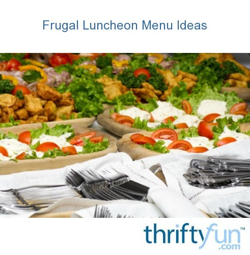 frugal luncheon menu ideas thriftyfun