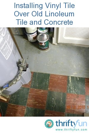 Installing Vinyl Tile Over Old Linoleum Tile And Concrete