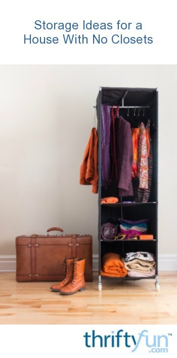 Storage Ideas For A House With No Closets Thriftyfun
