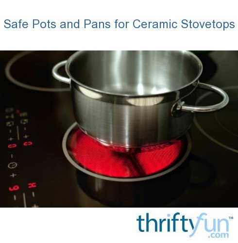 Safe Pots And Pans For Ceramic Stovetops Thriftyfun