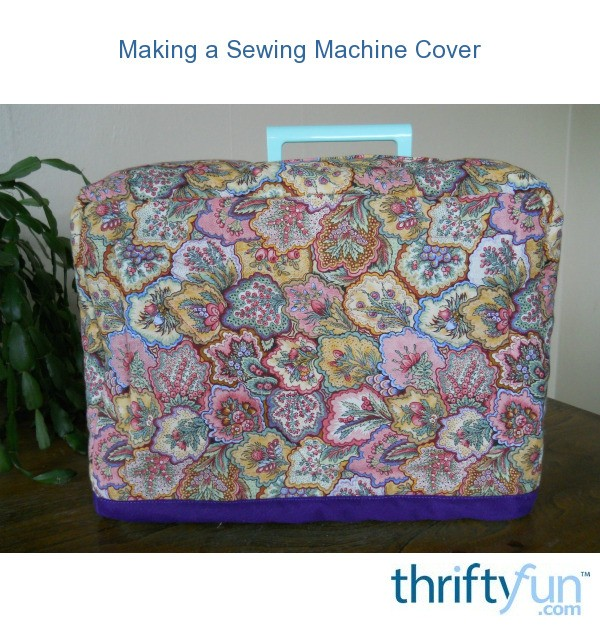 Making A Sewing Machine Cover Thriftyfun