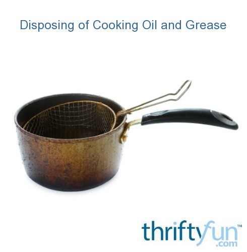 Disposing Of Cooking Oil And Grease Thriftyfun