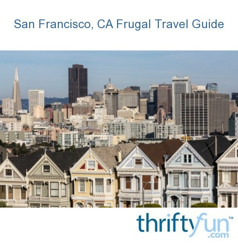 San francisco california frugal travel guide thriftyfun for Travel guide san francisco