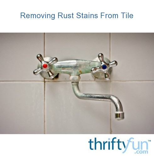 Removing Rust Stains From Tile Thriftyfun