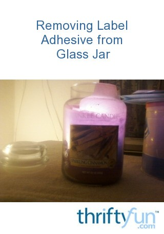 removing label adhesive from glass jar thriftyfun. Black Bedroom Furniture Sets. Home Design Ideas