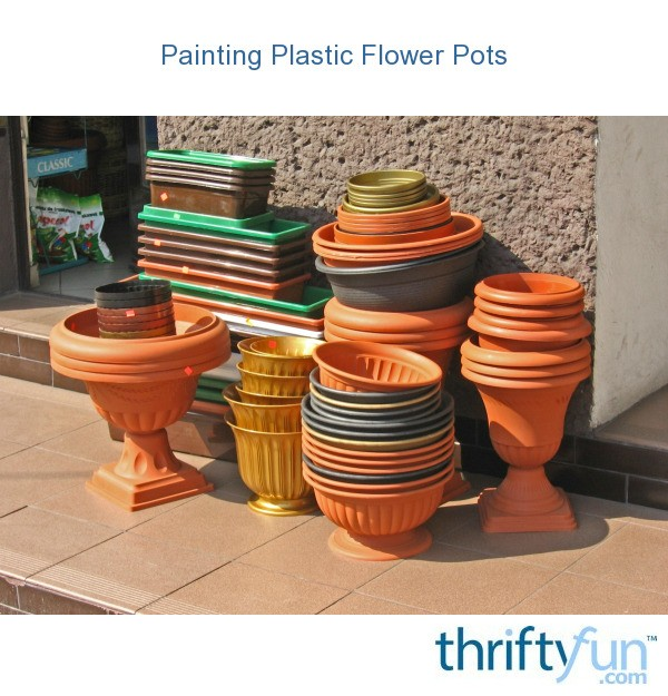 Painting plastic flower pots thriftyfun for Fancy flower pots