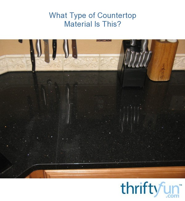 What type of countertop material is this thriftyfun Types of countertops material