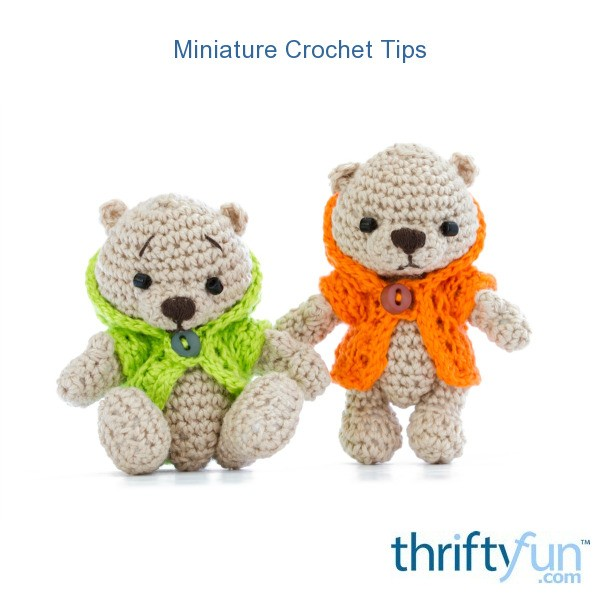 Crocheting Tips : Miniature Crochet Tips ThriftyFun