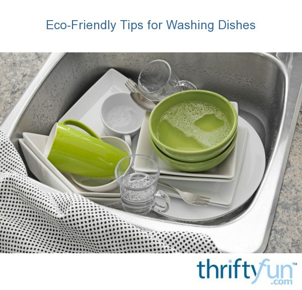 Eco friendly tips for washing dishes thriftyfun - Dish washing tips ...