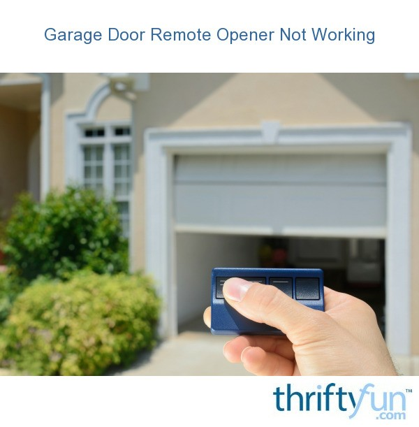 Garage Door Remote Opener Not Working Thriftyfun