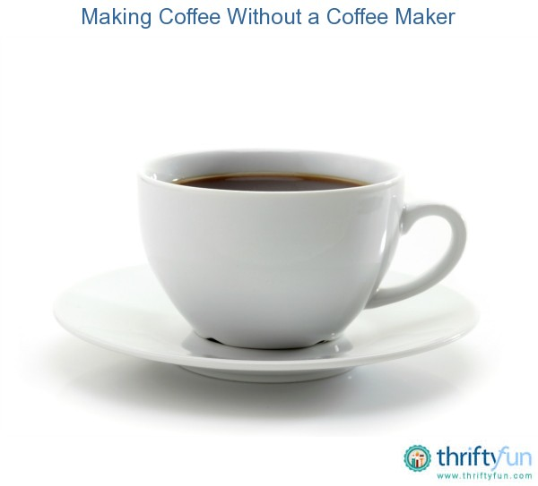 Make Coffee Without Coffee Maker Home : Making Coffee Without a Coffee Maker ThriftyFun