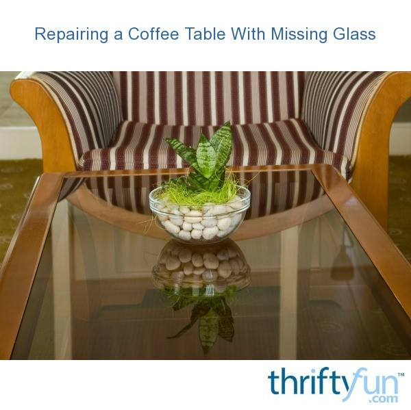 Repairing A Coffee Table With Missing Glass