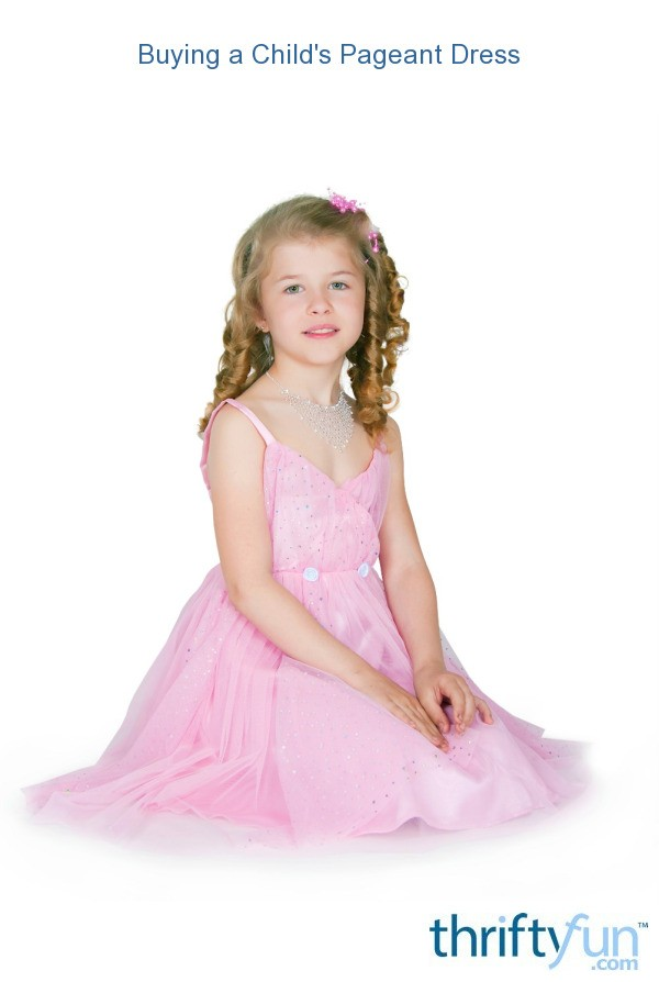 Buying A Child S Pageant Dress Thriftyfun