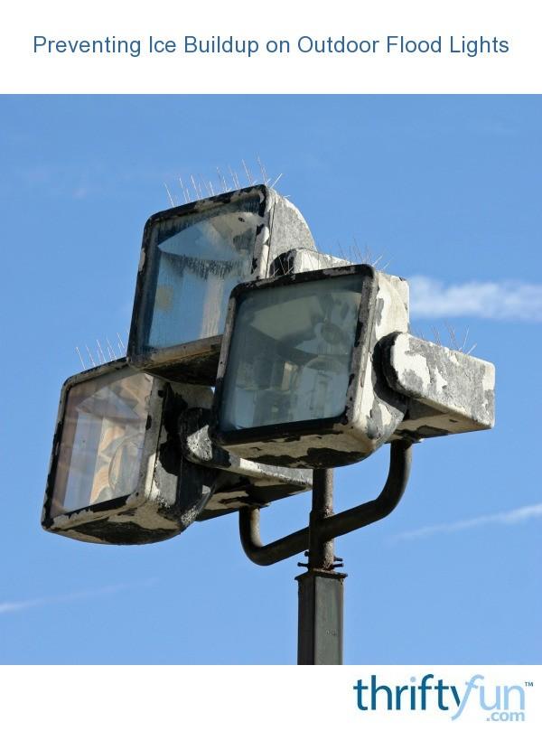 preventing ice buildup on outdoor flood lights thriftyfun