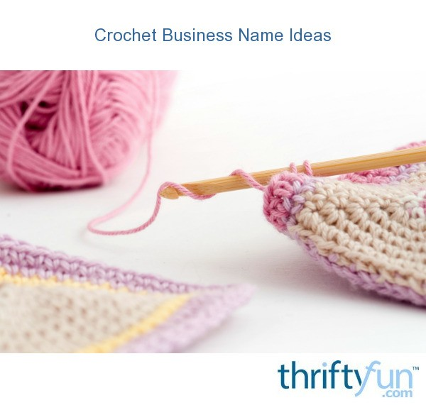 Crocheting Business : Crochet Business Name Ideas ThriftyFun
