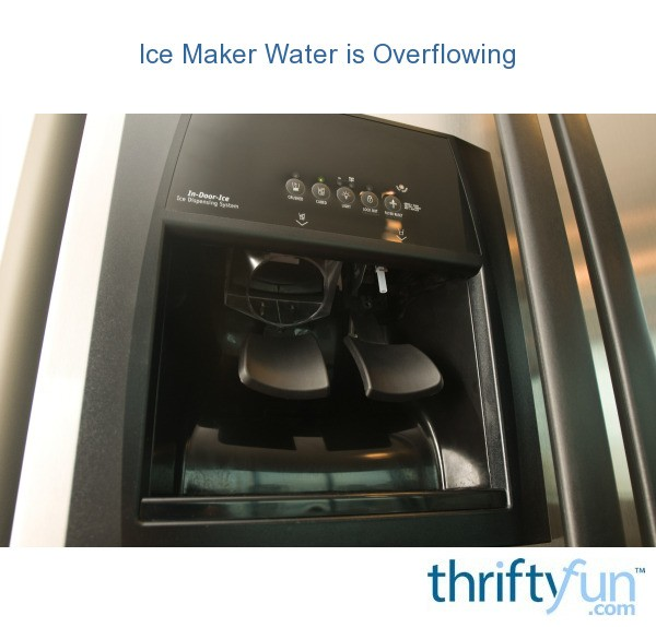Ice Maker Water Is Overflowing Thriftyfun
