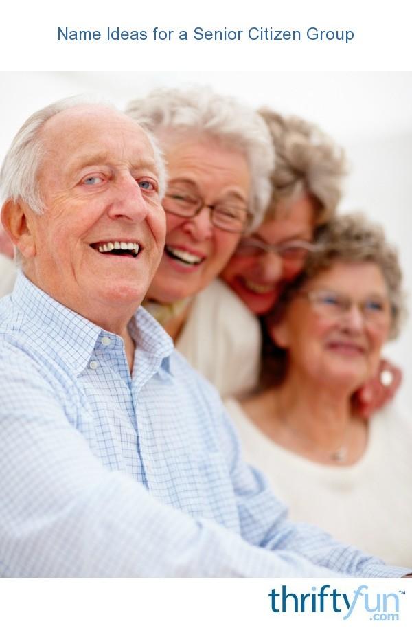 Name Ideas For A Senior Citizen Group Thriftyfun