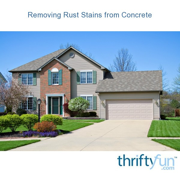 Removing rust stains from concrete thriftyfun for Bleaching concrete driveway