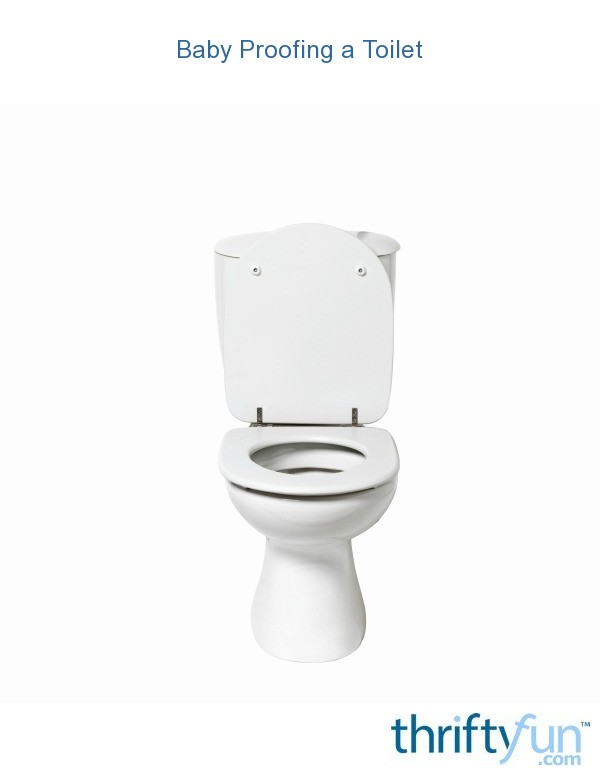 Baby Proofing A Toilet Thriftyfun