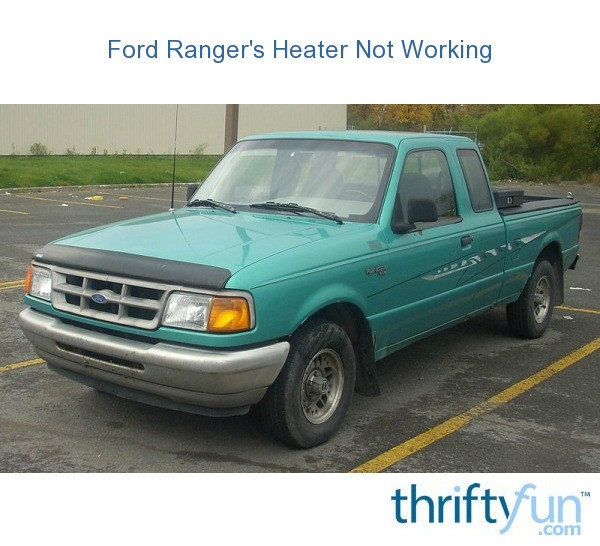 Ford Ranger Heater Not Working Thriftyfun