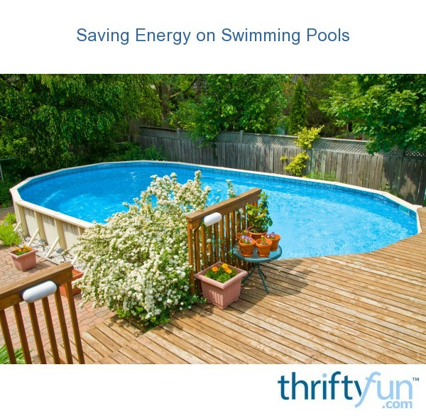Saving Energy On Swimming Pools Thriftyfun
