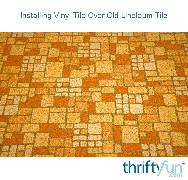 Installing vinyl tile over old linoleum tile thriftyfun for Stick down linoleum tiles