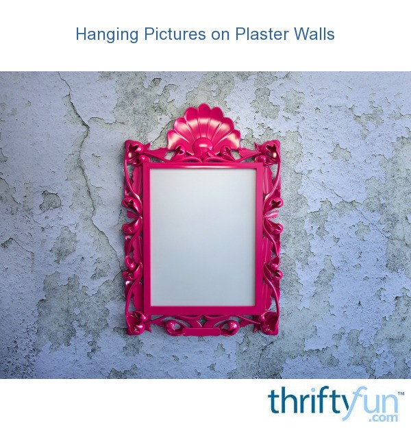 Hanging on Plaster Walls