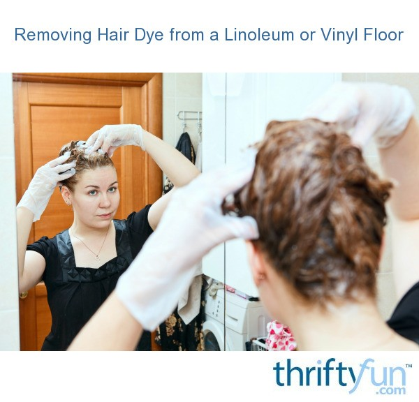 Removing hair dye from a linoleum or vinyl floor thriftyfun for How to remove hair dye from wood floor