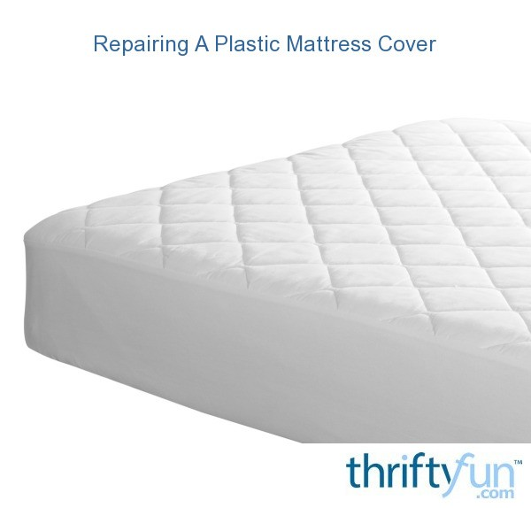 Repairing A Plastic Mattress Cover