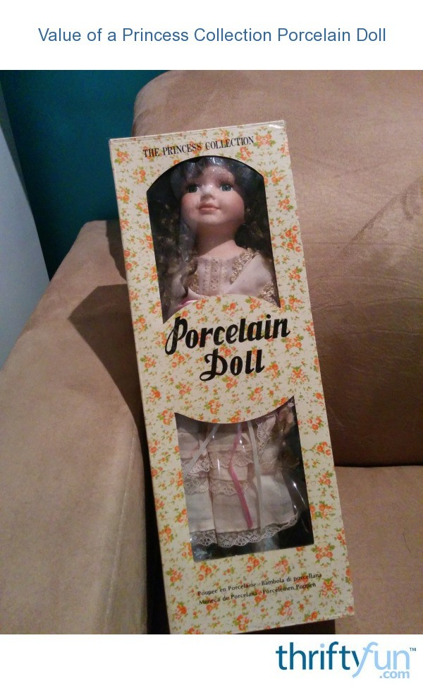 Value Of A Princess Collection Porcelain Doll Thriftyfun
