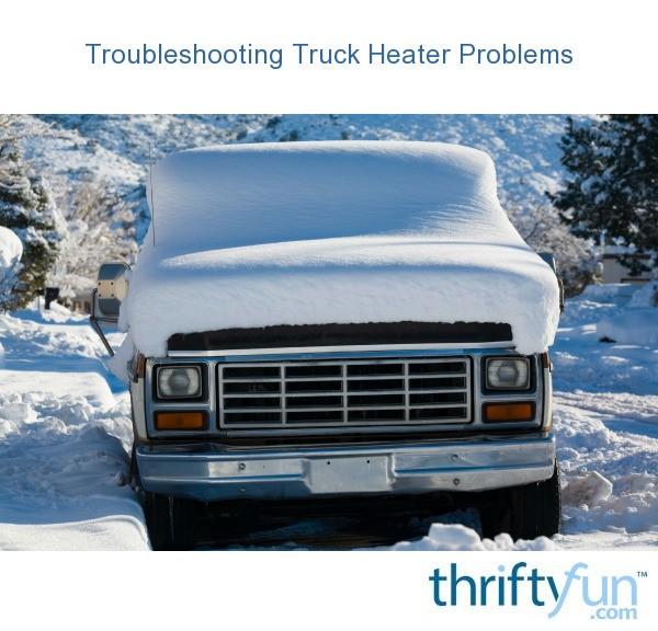 Troubleshooting Truck Heater Problems | ThriftyFun