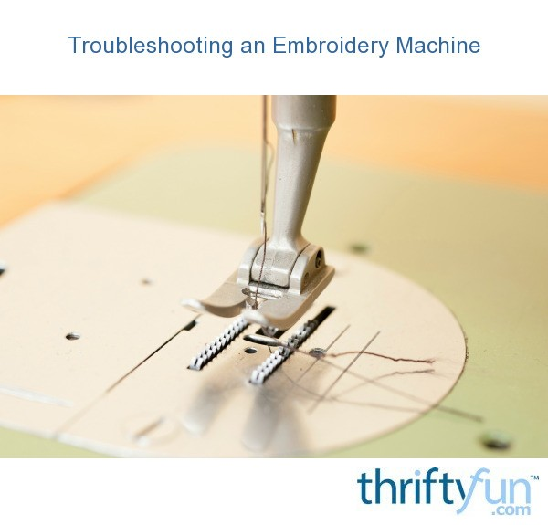 Troubleshooting an embroidery machine thriftyfun