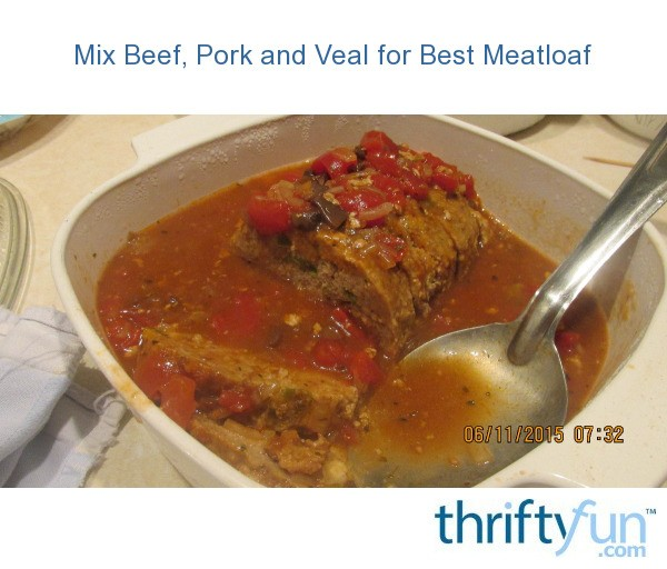 Mix Beef Pork And Veal For Best Meatloaf Thriftyfun