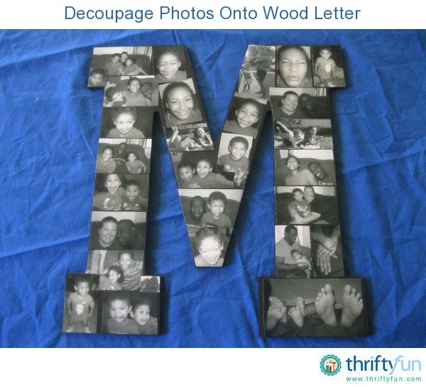 Decoupage Photos Onto Wood Letter Thriftyfun