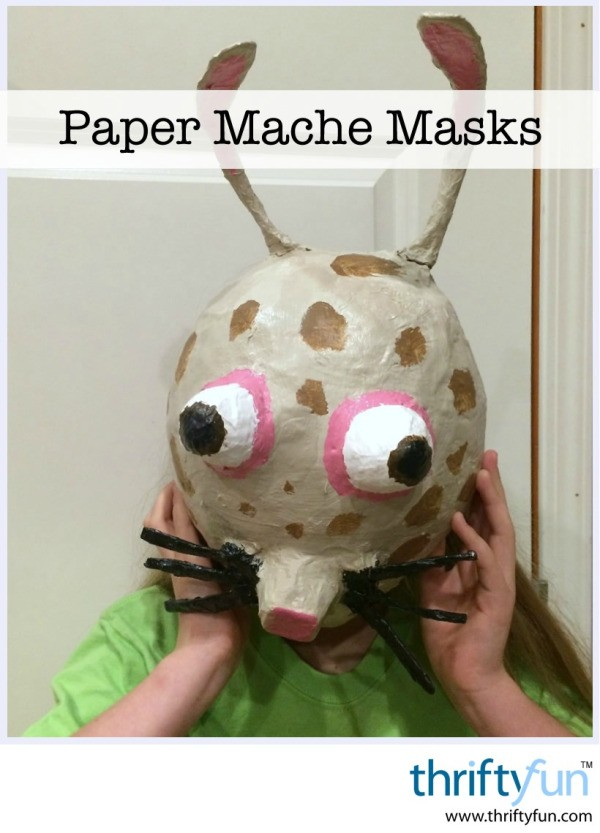 Paper mache masks thriftyfun for Paper mache mash