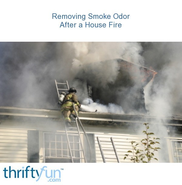 Removing Smoke Odor After A House Fire Thriftyfun