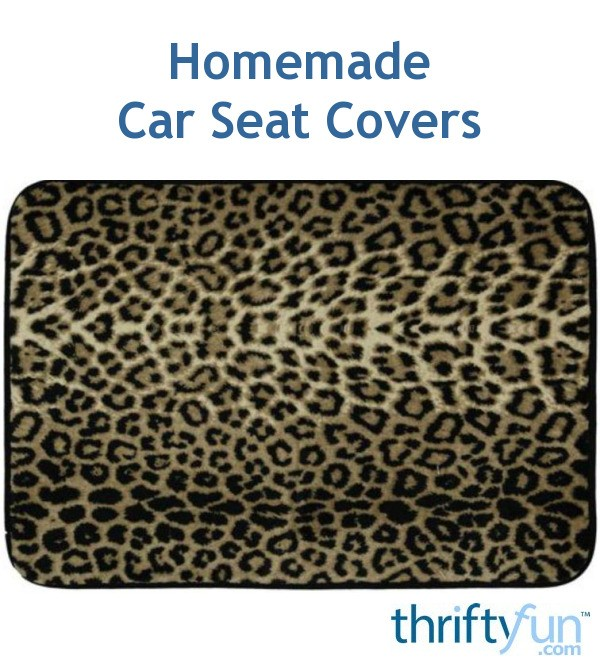 Homemade Car Seat Covers Thriftyfun