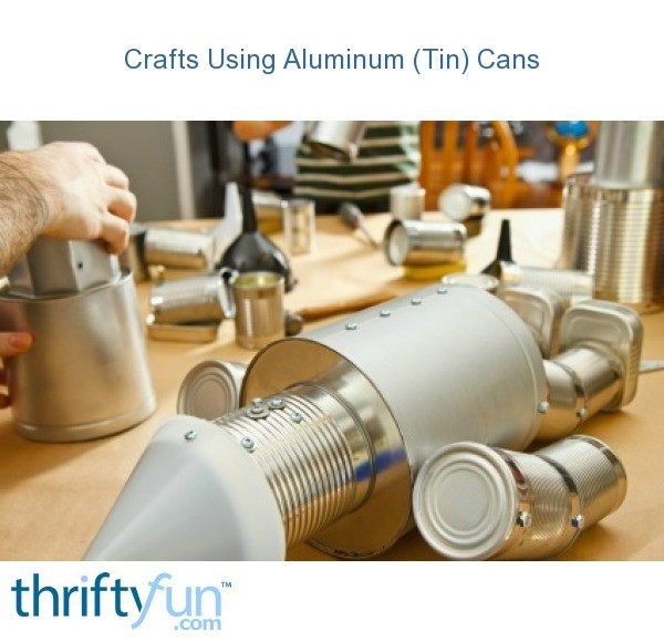Crafts Using Tin Cans Thriftyfun